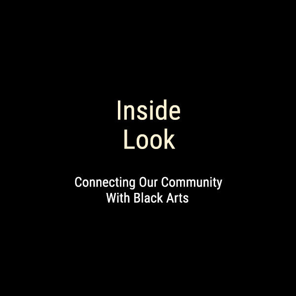 Inside Look: Connecting Our Community with Black Arts