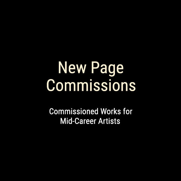 New Page Commissions: Commissioned Works for Mid-Career Artists