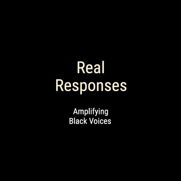 #RealResponses - Amplifying Black Voices