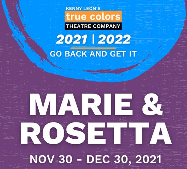 Marie and Rosetta: True Colors Theatre Company 2021-22 Season